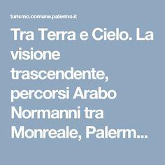 Tra Terra e Cielo. La visione trascendente, percorsi Arabo Normanni tra Monreale, Palermo e Cefalù