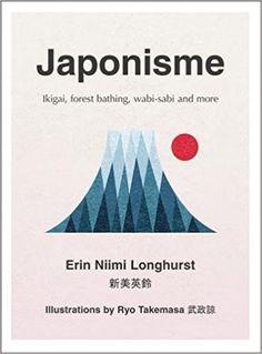 Japonisme: Ikigai, Forest Bathing, Wabi-sabi and more: Amazon.co.uk: Erin Niimi Longhurst: 9780008286040: Books