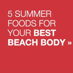 5 Summer Foods for Your Best Beach Body