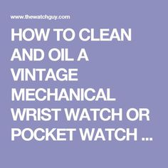 HOW TO CLEAN AND OIL A VINTAGE MECHANICAL WRIST WATCH OR POCKET WATCH REPAIR Clock Repair, Jewellers Bench, Watch Service, Clock Movements, Luxury Watches, Pocket Watch, Cleaning, Oil, Adulting