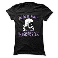 Kiss me, Im an Interpreter T Shirt, Hoodie, Sweatshirt