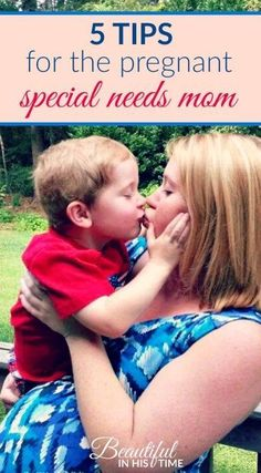5 Encouraging Tips for the Pregnant Special Needs Mom - surviving the challenges pregnancy while parenting a special needs child.