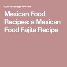 Mexican Food Recipes: a Mexican Food Fajita Recipe
