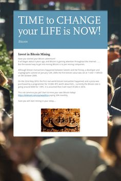 TIME to CHANGE your LIFE is NOW! Mining Company, Bitcoin Transaction, Bitcoin Mining, Your Life, 6 Years, You Changed, Investing, How To Get, Marketing