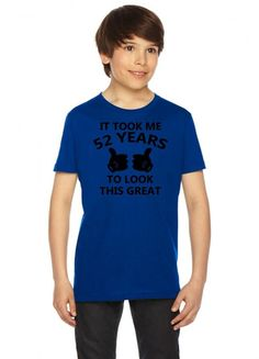 it took me 52 years to look this great Youth Tee