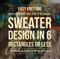 Stash Busting with easy knitting sweater patterns using just 6 or less rectangles. Use up your yarn stash with easy sweater patterns