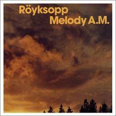Royksopp - Melody A.M. Electrónica, pop atmosférico. Prefe de la vida. Para viajar por las montañas, soñar, querer, reflexionar. Electrónica con texturas y sentimientos.