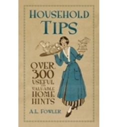 First published in 1916, A.L. Fowler's book of household tips is an indispensable guide to effortlessly becoming a domestic goddess.