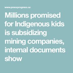 Millions promised for Indigenous kids is subsidizing mining companies, internal documents show