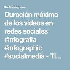 Duración máxima de los vídeos en redes sociales #infografia #infographic #socialmedia - TICs y Formación