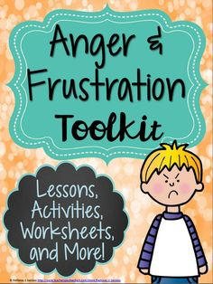 Anger and Frustration Toolkit: Lessons, Activities, and More focused on helping students struggling with short fuses and anger control issues