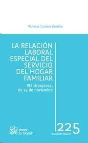 La relación laboral especial del servicio del hogar familiar : RD 1620-2011, de 14 de noviembre / Vanessa Cordero Gordillo. Tirant lo Blanch, 2014.