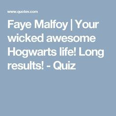 Faye Malfoy | Your wicked awesome Hogwarts life! Long results! - Quiz