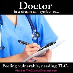 Dreaming about a doctor or other healthcare practitioner helping you can symbolize...  More at TheCuriousDreamer.   #DreamMeaning #DreamSymbol