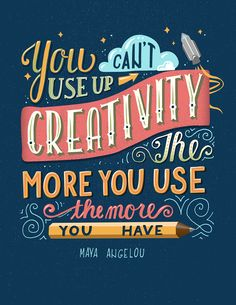 TRUE! _ You Can't Use up Creativity... You just simply can't because the more you use your creative mind and practice each day, you get better and have more ideas that come in form of inspiration from really 'weird' and unexpected places...