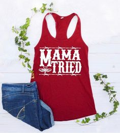 About Mama Tried Tank Top This tank top is Made To Order, we print one by one so we can control the quality. We use DTG Technology to print Mama Tried Tank Top Country Tank Tops, Top Country, Best Tank Tops, Summer Tank Tops, Country Girls Outfits, Outfits For Teens, Country Music Shirts, Tank Top Outfits, Tank Girl