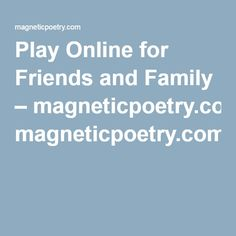 Play Online for Friends and Family – magneticpoetry.com