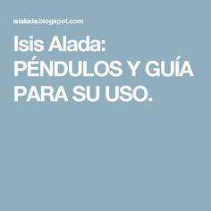Isis Alada: PÉNDULOS Y GUÍA PARA SU USO.