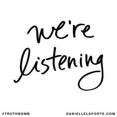 We're listening. Subscribe: DanielleLaPorte.com #Truthbomb #Words #Quotes