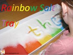 Rainbow Salt Tray. To make, you need a tray (lid from a big gift box will do well), then glue colored paper in ROYGBIV order. Cover with heaps of salt. Hand your kids a paintbrush and they're ready to go. Could use these to practice writing the Alphabet, sight words, numbers, kid's names, etc.