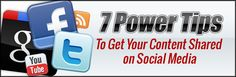 7 Power Tips To Get Your Content Shared on Social Media    #SocialMedia