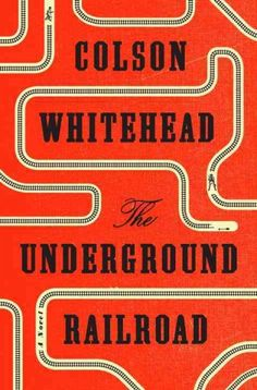 The Underground Railroad, by Colson Whitehead -- SEPTEMBER