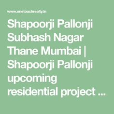 Shapoorji Pallonji Subhash Nagar Thane Mumbai | Shapoorji Pallonji upcoming residential project Subhash Nagar Pokhran road 2 Thane Mumbai