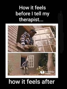 How it feels before I tell my therapist.. How it feels after