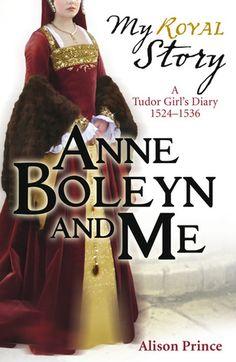 Anne Boleyn And Me: A Tudor Girl's Diary, 1524-1536
