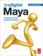 Tradigital Maya Author: By Lee Montgomery. Pages: 569 Publisher: Taylor & Francis Ltd Published: Jan 11, 2011 eISBN-13: 9780080969602