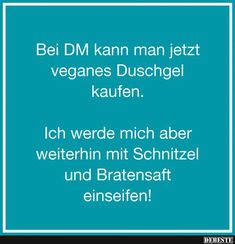 Bei DM kann man jetzt veganes Duschgel kaufen.. | Lustige Bilder, Sprüche, Witze, echt lustig Word Pictures, Funny Pictures, Funny Lyrics, Bad Mom, Best Poems, Daily Quotes, Funny Cute, Laugh Out Loud, Cool Words