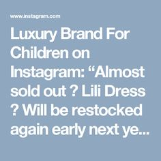 "Luxury Brand For Children on Instagram: ""Almost sold out 🙈 Lili Dress 🎀 Will be restocked again early next year. But will be available as a custom order for those that may want to…"""