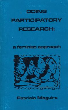 Doing participatory research : a feminist approach / Patricia Maguire