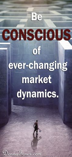 Be conscious of ever-changing market dynamics.