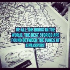 """""""Of all the books in the world, the best stories are found between the pages of a passport."""""""