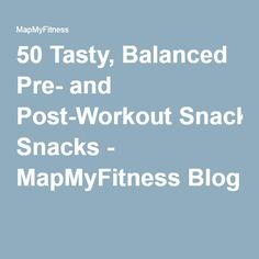 50 Tasty, Balanced Pre- and Post-Workout Snacks - MapMyFitness Blog
