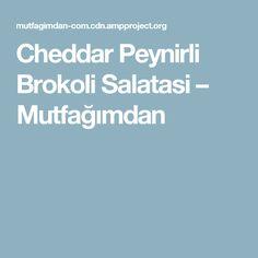 Cheddar Peynirli Brokoli Salatasi – Mutfağımdan