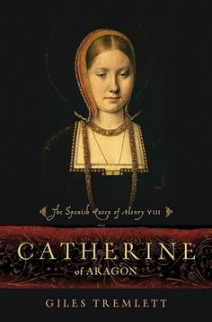 Catherine of Aragon: The Spanish Queen of Henry VIII