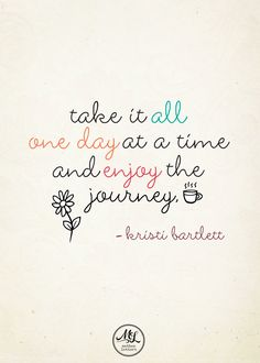 #CitationDuJour « Take it all one day at a time and enjoy the journey. » -Kristi Bartlett