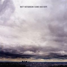 Matt Nathanson - Some Mad Hope    Probably the most perfect album ever