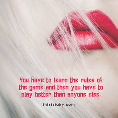 You have to learn the rules of the game and then you have to play better than anyone else. quote. life quotes. hustle. girl boss. www.thisisjaky.com