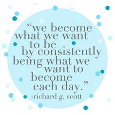 We become what we want to be by consistently being what we want to become each day. #integrity #trustworthy #character #quote