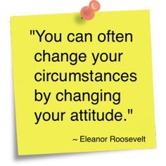 Inspirational quote by Eleanor Roosevelt: You can often change your circumstances by changing your attitude. Men Quotes, Life Quotes, Quotable Quotes, Wisdom Quotes, Insprational Quotes, Eleanor Roosevelt Quotes, Uplifting Thoughts, Change Is Good, Attitude Quotes