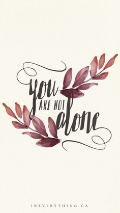 you are not alone | free download | desktop background, iPad lock screen, phone #ineverythingblog www.ineverything.ca