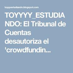 TOYYYY_ESTUDIANDO: El Tribunal de Cuentas desautoriza el 'crowdfundin...