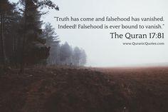#280 The Quran 17:81 (Surah al-Isra) Truth has come and falsehood has vanished. Indeed! Falsehood is ever bound to vanish.