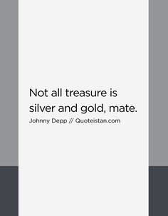 Not all treasure is silver and gold, mate. Jack Sparrow Quotes, Johnny Depp Quotes, Motivation, Poetry Quotes, Be Yourself Quotes, Quote Of The Day, Fitness, Believe, Life Quotes