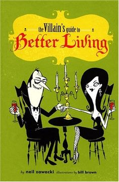 The Villain's Guide to Better Living by Neil Zawacki illustrated by Bill Brown Chronicle Books 2004 The book itself is just sort of a silly quick read, but I am completely in love with the book design and illustrations. Best Villains, Evil Villains, Books To Read, My Books, Children's Literature, The Villain, Book Design, Book Worms, This Book