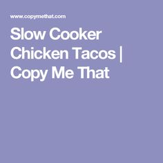 Slow Cooker Chicken Tacos | Copy Me That