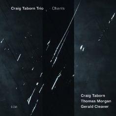 Chants by Craig Taborn Trio [April 23, 2013]